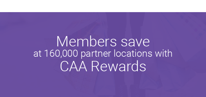 Members save at 160,000 partner locations with CAA Rewards
